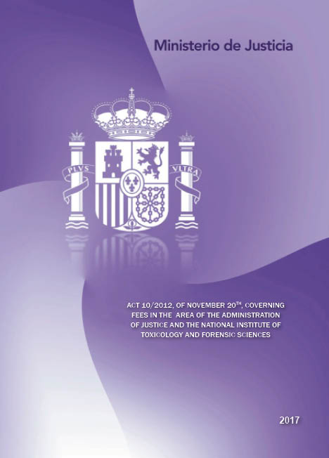Ver detalles de TRADUCCIONES DEL DERECHO ESPAÑOL Act 10/2012, of November 20th, governing certain fees in the area of the Administration of Justice and the National Institute of Toxicology and Forensic Sciences