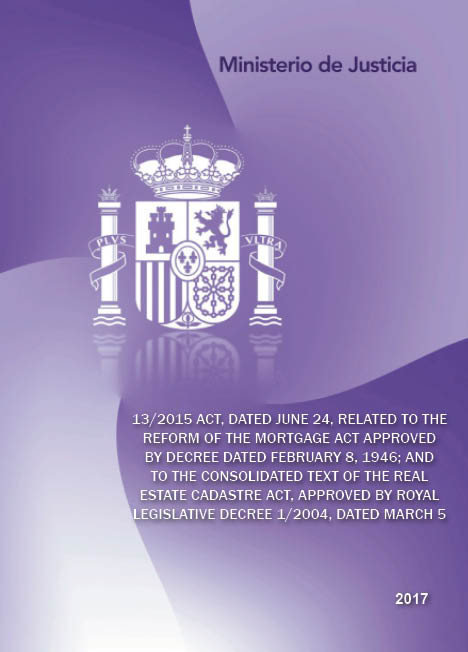 Ver detalles de TRADUCCIONES DEL DERECHO ESPAÑOL 13/2015 Act, dated June 24, related to the reform of the Mortgage Act approved by Decree dated February 8, 1946...
